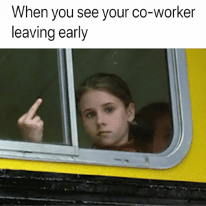 Dank, 🤖, and You: When you see your co-worker  leaving early