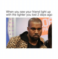 @herb has the best funny memes on Insta🙌: When you see your friend light up  with the lighter you lost 2 days ago @herb has the best funny memes on Insta🙌