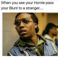 Nigga did the unthinkable..😐😂😂: When you see your Homie pass  your Blunt to a stranger.... Nigga did the unthinkable..😐😂😂