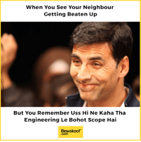 All engineers can definitely relate :P  For all the struggling engineers - http://bit.ly/ghantaengineering Credits - @nitz_nw: When You See Your Neighbour  Getting Beaten Up  But You Remember Uss Hi Ne Kaha Tha  Engineering Le Bohot Scope Hai  Bewakoof  .com All engineers can definitely relate :P  For all the struggling engineers - http://bit.ly/ghantaengineering Credits - @nitz_nw