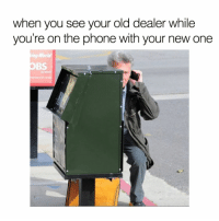 Memes, 🤖, and Ing: when you see your old dealer while  you're on the phone with your new one  ing Worl  OBS Lemme call you back real quick 😂