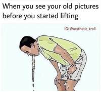 Memes, Troll, and Aesthetic: When you see your old pictures  before you started lifting  IG: @aesthetic_troll 😝😝 @iggymfails - @aesthetic_troll