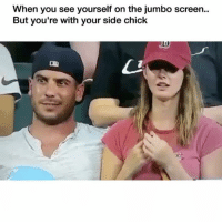 Funny, Side Chick, and You: When you see yourself on the jumbo screen..  But you're with your side chick 😭😭
