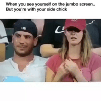 Funny, Side Chick, and You: When you see yourself on the jumbo screen..  But you're with your side chick Busted 😂😂😂