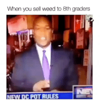 Dank Memes, Weeds, and Gold: When you sell weed to 8th graders  NEW DC POT RULES @highpeopledoingstuff is fucking gold