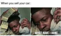 I immediately regret this decision. Car memes: When you sell your car:  WHAT HAVE I DONE I immediately regret this decision. Car memes