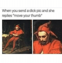 """Always: When you send a dick pic and she  replies """"move your thumb"""" Always"""