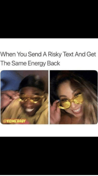 Such a good feeling tho: When You Send A Risky Text And Get  The Same Energy Back  @VIDMEBABY Such a good feeling tho