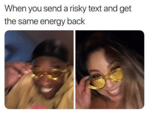 Redditors cant relate: When you send a risky text and get  the same energy back Redditors cant relate