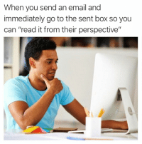 """Memes, Email, and Lying: When you send an email and  immediately go to the sent box so you  can """"read it from their perspective"""" If you say you don't do this, you're lying. @memes"""