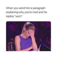"""Girl Memes, Mad, and Annoying: When you send him a paragraph  explaining why you're mad and he  replies """"wym"""" so annoying"""