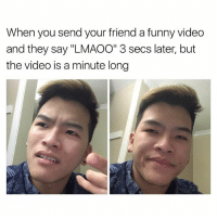 "Fake, Funny, and Memes: When you send your friend a funny video  and they say ""LMAOO"" 3 secs later, but  the video is a minute long You are fake news! ( Tag that fake friend )"