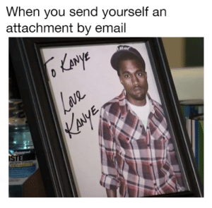 Kanye, Best, and Email: When you send yourself an  attachment by email  ARar  KAnyE  LAVL  KAMYE  vaned  STE Best regards,