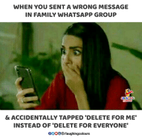 "Family, Whatsapp, and Indianpeoplefacebook: WHEN YOU SENT A WRONG MESSAGE  IN FAMILY WHATSAPP GROUP  & ACCIDENTALLY TAPPED 'DELETE FOR ME""  INSTEAD OF 'DELETE FOR EVERYONE  00008B/laughingcolours"