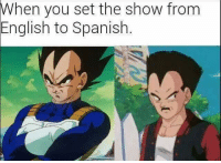 Spanish: When you set the show from  English to Spanish