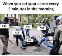 Memes, Alarm, and 🤖: When you set your alarm every  5 minutes in the morning  7:15  7:10  7:00  7:05  ME Positive everyone does this... @memes