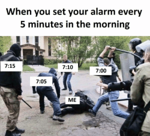 Wake up by PepeTheMemeFrog FOLLOW 4 MORE MEMES.: When you set your alarm every  5 minutes in the morning  7:15  7:10  7:00  7:05  ME Wake up by PepeTheMemeFrog FOLLOW 4 MORE MEMES.