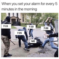 Alarm, Set, and You: When you set your alarm for every 5  minutes in the morning  7:15  7:10  7:00  7:05  ME