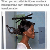 😂😂😂😂: When you sexually identify as an attack  helicopter but can't afford surgery for a full  transformation 😂😂😂😂