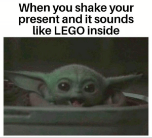 me_irl: When you shake your  present and it sounds  like LEGO inside me_irl