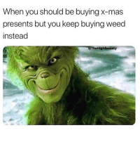 Memes, Weed, and 🤖: When you should be buying x-mas  presents but you keep buying weed  instead  @TheHighSociety 🎄 @highAF.tv