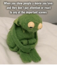 Dank, 🤖, and Show: When you show people a movie you love  and they don't pay attention or react  to any of the important scenes And they start texting during the climax. http://9gag.com/gag/a5Z9Lxy?ref=fbpic