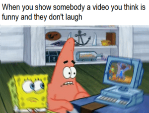 Funny, Videos, and Technology: When you show somebody a video you think is  funny and they don't laugh We have technology