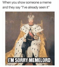 """Meme, Sorry, and Classical Art: When you show someone a meme  and they say """"I've already seen it""""  IM SORRYMEMELORD So sorry Lord"""