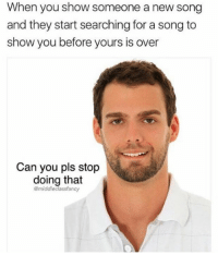 Dankmemesgang.com: When you show someone a new song  and they start searching for a song to  show you before yours is over  Can you pls stop  doing that  middleclassfancy Dankmemesgang.com