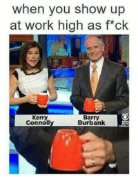 Coffee N Blunts in the morning ; Keeps the brain soaring: when you show up  at work high as f*ck  Kerry  Connoll  Barry  Burbank Coffee N Blunts in the morning ; Keeps the brain soaring