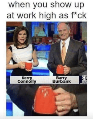 This is fine by EverythingTittysBoii MORE MEMES: when you show up  at work high as f*ck  Kerry  Connolly  Barry  Burbank This is fine by EverythingTittysBoii MORE MEMES