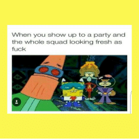Fresh, Fucking, and Funny: When you show up to a party and  the whole squad looking fresh as  fuck Follow @comedy.com.official now for follow back