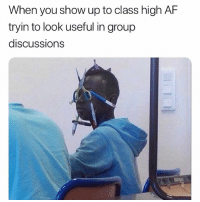 Af, Weed, and Happy: When you show up to class high AF  tryin to look useful in group  discUssions Happy FrHIGHday 🙌😙💨