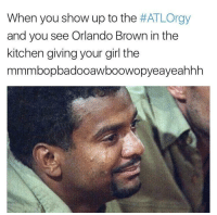 <p>I wanna go home now (via /r/BlackPeopleTwitter)</p>: When you show up to the #ATLOrgy  and you see Orlando Brown in the  kitchen giving your girl the  mmmbopbadooawboowopyeayeahhh <p>I wanna go home now (via /r/BlackPeopleTwitter)</p>