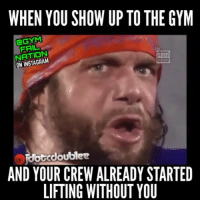 Tag a PUKESTER 😡👇 via @jdotcdoublee2: WHEN YOU SHOW UP TO THE GYM  FAIL  NATION  ON INSTAGRAM  CLASSIN  AND YOUR CREW ALREADY STARTED  LIFTING WITHOUT YOU Tag a PUKESTER 😡👇 via @jdotcdoublee2