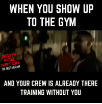 Oh you motherf*ckers.: WHEN YOU SHOW UP  TO THE GYM  FAIL  ON AND YOUR CREW IS ALREADY THERE  TRAINING WITHOUT YOU Oh you motherf*ckers.