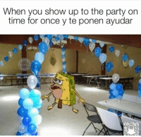 Memes, Party, and Time: When you show up to the party on  time for once y te ponen ayudar 😂😂😂  Mexican Problems