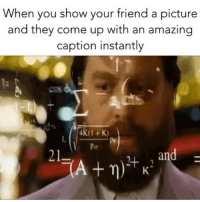 Who needs a witty friend when you have @capgenius to come up with amazing captions for you? Download it now from the link in the bio: When you show your friend a picture  and they come up with an amazing  caption instantly  4K(I + K)  21-  K- Who needs a witty friend when you have @capgenius to come up with amazing captions for you? Download it now from the link in the bio