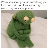 Lovedating: When you show your kid something you  loved as a kid and they just shrug and  ask to play with your phone