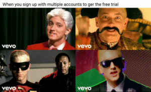 Will the REAL slim shady please buy an account?: When you sign up with multiple accounts to ger the free trial  vevo  vevo  yeyo Will the REAL slim shady please buy an account?