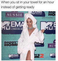 Dad, London, and Girl Memes: When you sit in your towel for an hour  instead of getting ready  AUSSIE  DAD  HOI  LONDON 2017  @MyTherapistSays  EM  LONDON 2  DADDY  HOM  ONDON 2017  AUS  y's  MVEMA  2  LONOON 207 Can we plz make this a trend so I never have to pick an outfit ever again?!? mtvema
