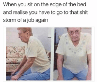 Butt, Head, and Memes: When you sit on the edge of the bed  and realise you have to go to that shit  storm of a job again I don't think I can do it 😩 I'm gonna have to head butt Janice in accounts 😂😂😂