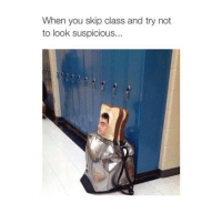 Class, Skipping, and  Skips: When you skip class and try not  to look suspicious...