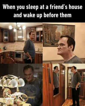 Me irl: When you sleep at a friend's house  and wake up before them Me irl