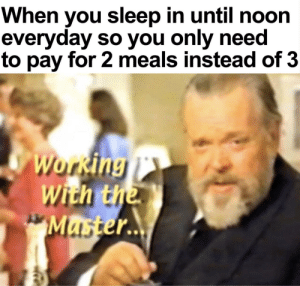 Invest in drunk Orson Welles, a true master via /r/MemeEconomy https://ift.tt/2WdWIvL: When you sleep in until noon  everyday so you only need  to pay for 2 meals instead of 3  Working  With the  Master.. Invest in drunk Orson Welles, a true master via /r/MemeEconomy https://ift.tt/2WdWIvL