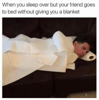 Lit, Memes, and Text: When you sleep over but your friend goes  to bed without giving you a blanket Follow @comedy.com for more lit text posts 😂