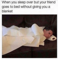 Funny, Lol, and Smh: When you sleep over but your friend  goes to bed without giving you a  blanket Tag this friend smh lol