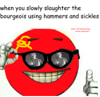 """this post looks worth about 20 karma"": when you slowly slaughter the  bourgeois using hammers and sickles  stalin did nothing wrong  kulaks deserved it ""this post looks worth about 20 karma"""