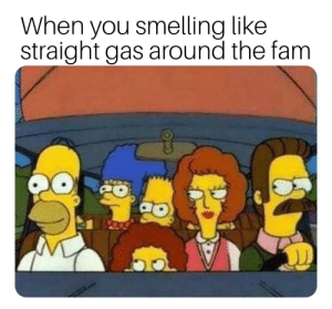 Gas Around Me >> When You Smelling Like Straight Gas Around The Fam Straight