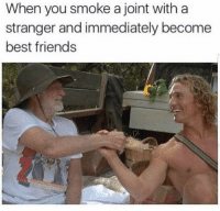 Follow @BLUNTS for the funniest stoner posts on IG 😂🔥 @BLUNTS 👈: When you smoke a joint with a  stranger and immediately become  best friends Follow @BLUNTS for the funniest stoner posts on IG 😂🔥 @BLUNTS 👈